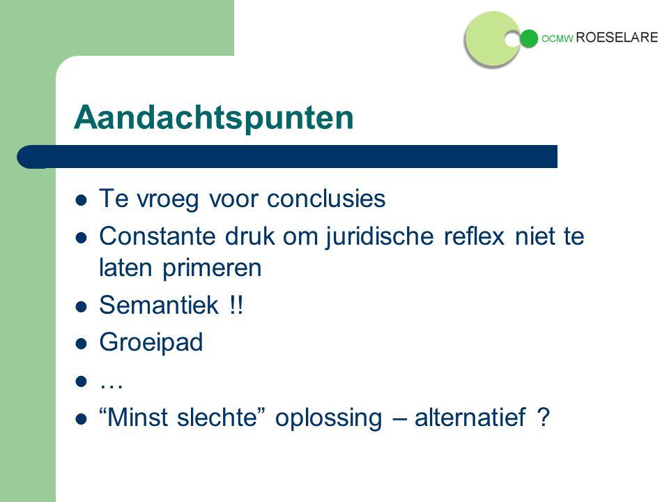 Aandachtspunten Te vroeg voor conclusies Constante druk om juridische reflex niet te laten primeren Semantiek !.