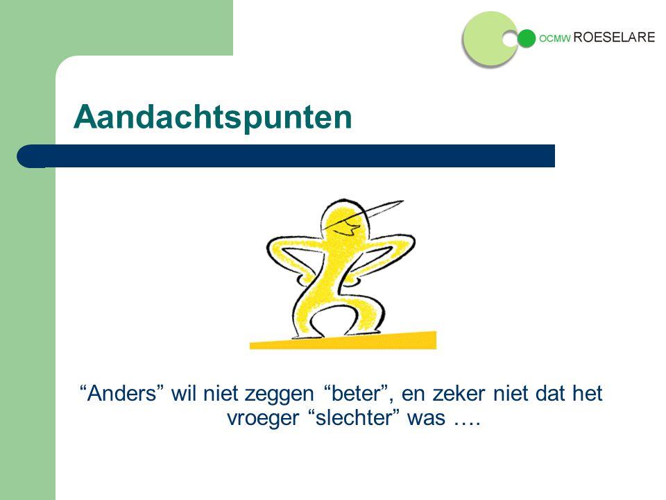 Aandachtspunten Anders wil niet zeggen beter , en zeker niet dat het vroeger slechter was ….