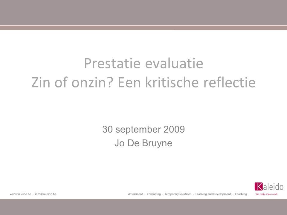 Prestatie evaluatie Zin of onzin? Een kritische reflectie 30 september 2009 Jo De Bruyne