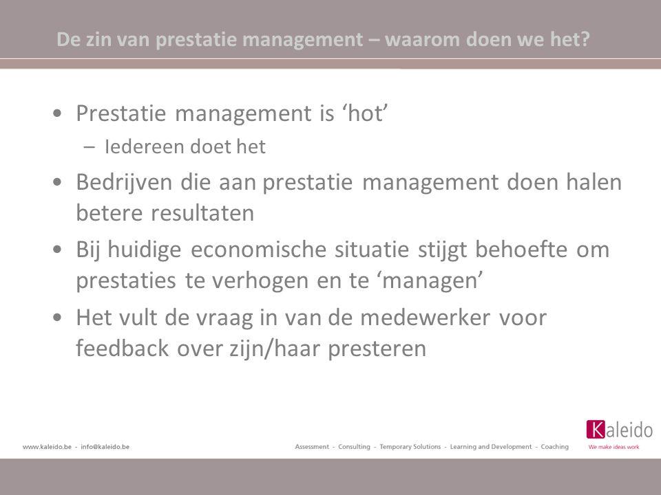 De zin van prestatie management – waarom doen we het? Prestatie management is 'hot' –Iedereen doet het Bedrijven die aan prestatie management doen hal