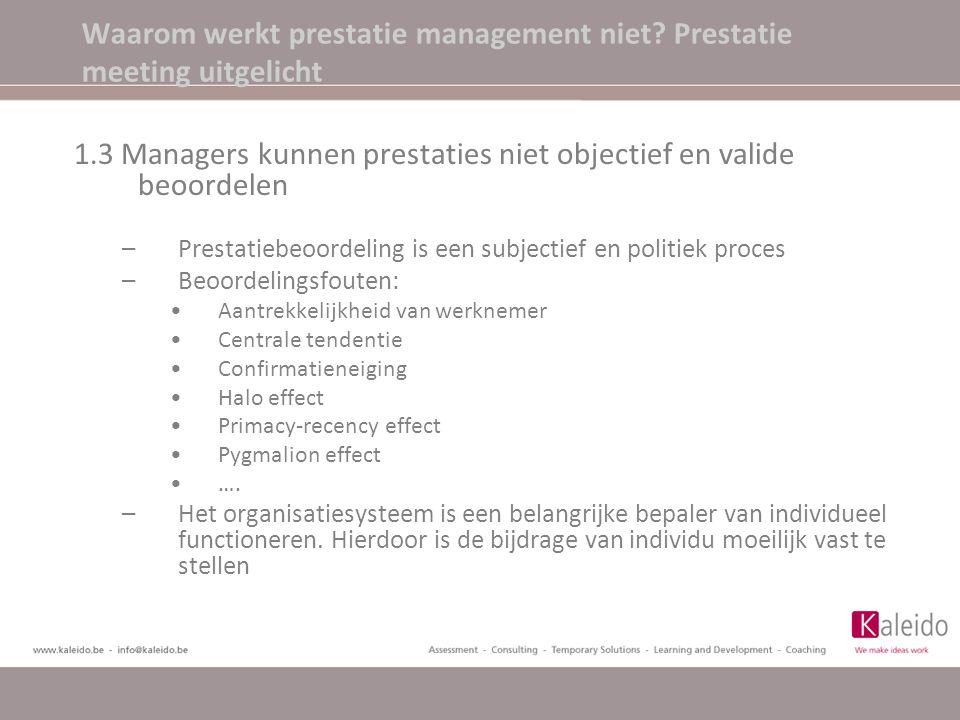 Waarom werkt prestatie management niet? Prestatie meeting uitgelicht 1.3 Managers kunnen prestaties niet objectief en valide beoordelen –Prestatiebeoo