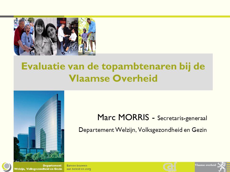 Samen bouwen aan beleid en zorg Departement Welzijn, Volksgezondheid en Gezin Situering  Evaluatie is onderdeel van HRM-beleid van de Vlaamse Overheid  Krachtlijnen van de evaluatie zijn bepaald in de rechtspositieregeling  Voor de meeste topambtenaren is dat het Vlaams Personeelsstatuut (VPS – BVR van 13/1/2006)  Enkele uitzonderingen ( VITO, De Lijn..)  Doel van de evaluatie: nagaan hoe leidinggevende functie werd ingevuld, of prestaties werden geleverd en afgesproken doelstellingen werden bereikt