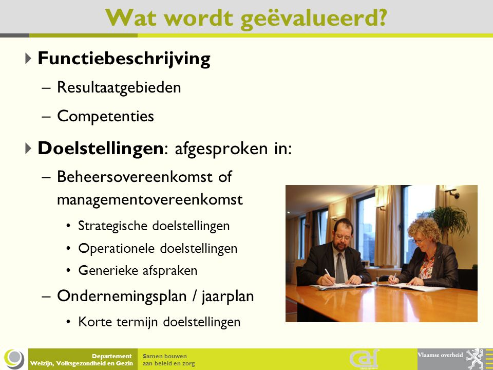 Samen bouwen aan beleid en zorg Departement Welzijn, Volksgezondheid en Gezin Wat wordt geëvalueerd?  Functiebeschrijving –Resultaatgebieden –Compete