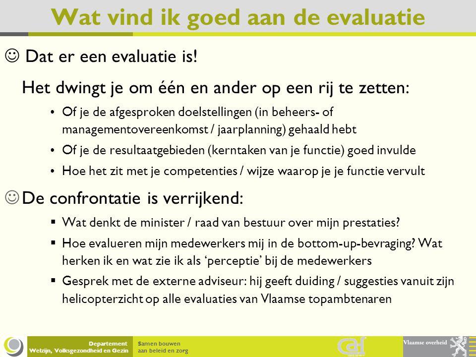 Samen bouwen aan beleid en zorg Departement Welzijn, Volksgezondheid en Gezin Wat vind ik goed aan de evaluatie Dat er een evaluatie is! Het dwingt je