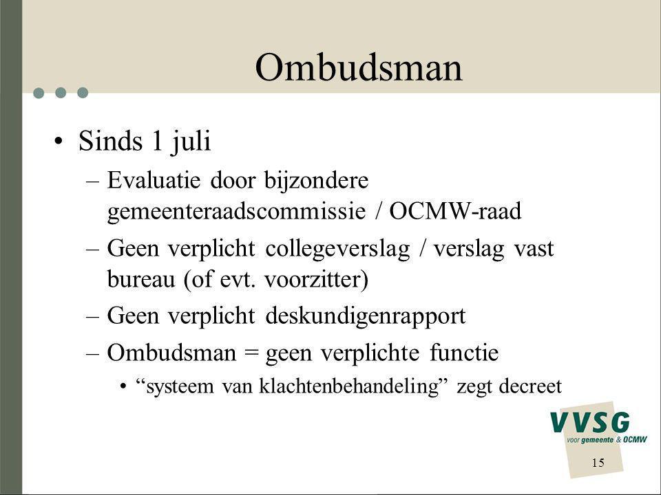 Ombudsman Sinds 1 juli –Evaluatie door bijzondere gemeenteraadscommissie / OCMW-raad –Geen verplicht collegeverslag / verslag vast bureau (of evt.