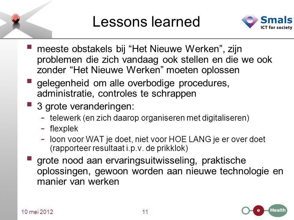 """10 mei 201211 Lessons learned  meeste obstakels bij """"Het Nieuwe Werken"""", zijn problemen die zich vandaag ook stellen en die we ook zonder """"Het Nieuwe"""