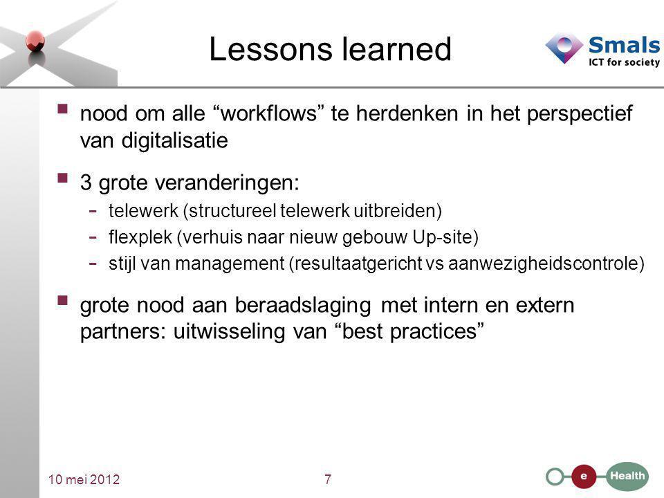 """10 mei 20127 Lessons learned  nood om alle """"workflows"""" te herdenken in het perspectief van digitalisatie  3 grote veranderingen: - telewerk (structu"""