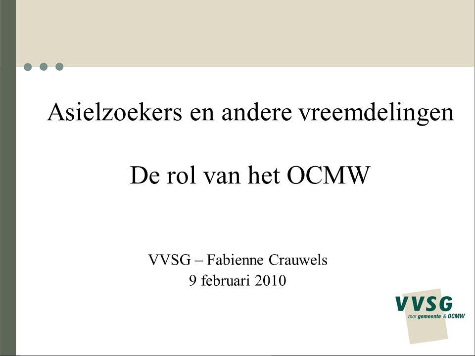 Asielzoekers en andere vreemdelingen De rol van het OCMW VVSG – Fabienne Crauwels 9 februari 2010