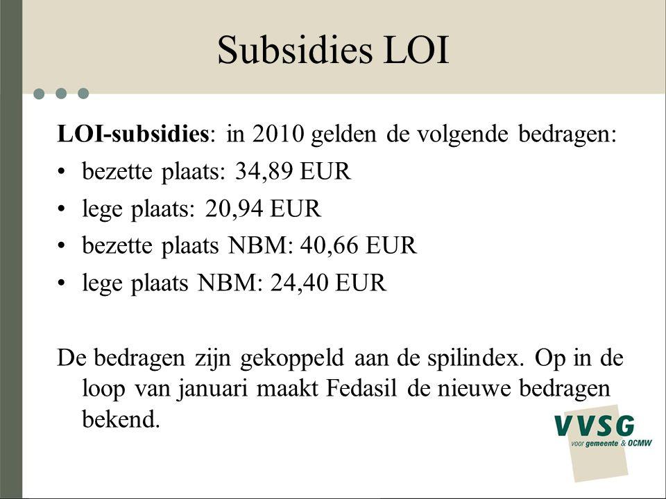 Subsidies LOI LOI-subsidies: in 2010 gelden de volgende bedragen: bezette plaats: 34,89 EUR lege plaats: 20,94 EUR bezette plaats NBM: 40,66 EUR lege