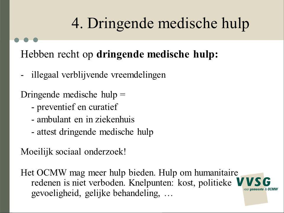 4. Dringende medische hulp Hebben recht op dringende medische hulp: -illegaal verblijvende vreemdelingen Dringende medische hulp = - preventief en cur