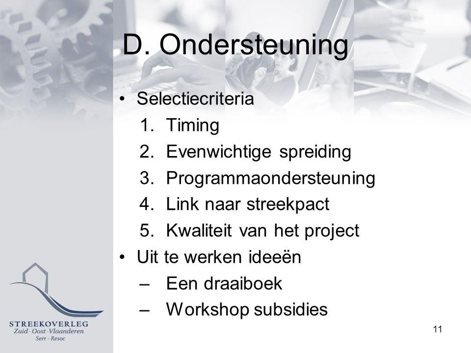 D. Ondersteuning Selectiecriteria 1.Timing 2.Evenwichtige spreiding 3.Programmaondersteuning 4.Link naar streekpact 5.Kwaliteit van het project Uit te