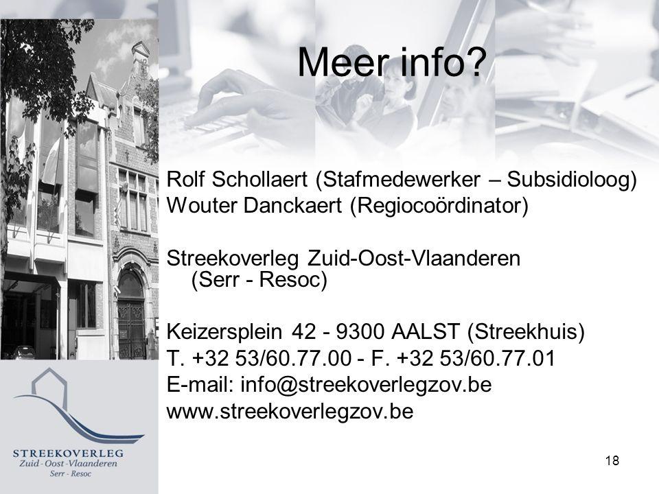Rolf Schollaert (Stafmedewerker – Subsidioloog) Wouter Danckaert (Regiocoördinator) Streekoverleg Zuid-Oost-Vlaanderen (Serr - Resoc) Keizersplein 42 - 9300 AALST (Streekhuis) T.