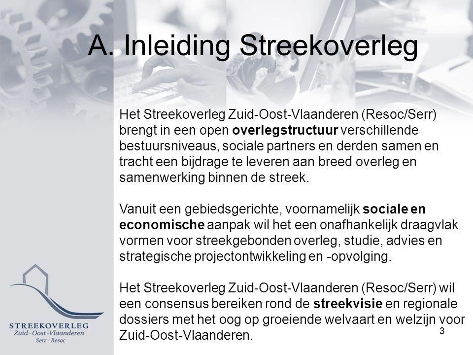 A. Inleiding Streekoverleg Het Streekoverleg Zuid-Oost-Vlaanderen (Resoc/Serr) brengt in een open overlegstructuur verschillende bestuursniveaus, soci