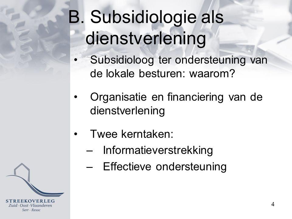 B. Subsidiologie als dienstverlening Subsidioloog ter ondersteuning van de lokale besturen: waarom.