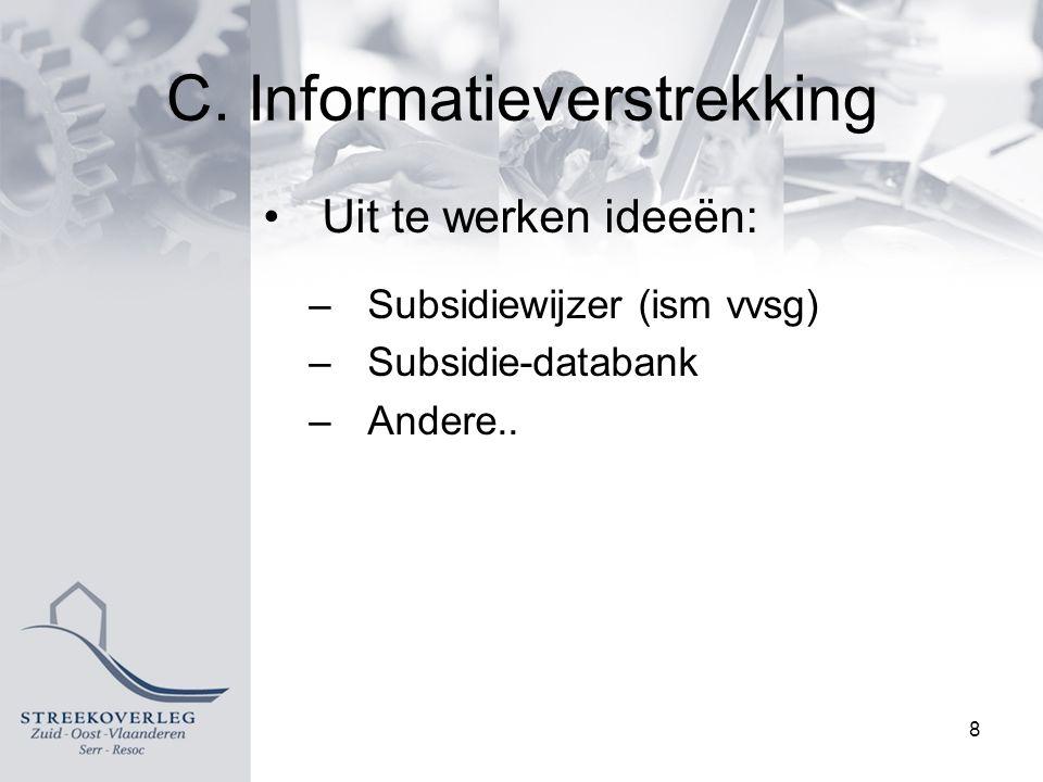 C. Informatieverstrekking Uit te werken ideeën: –Subsidiewijzer (ism vvsg) –Subsidie-databank –Andere.. 8