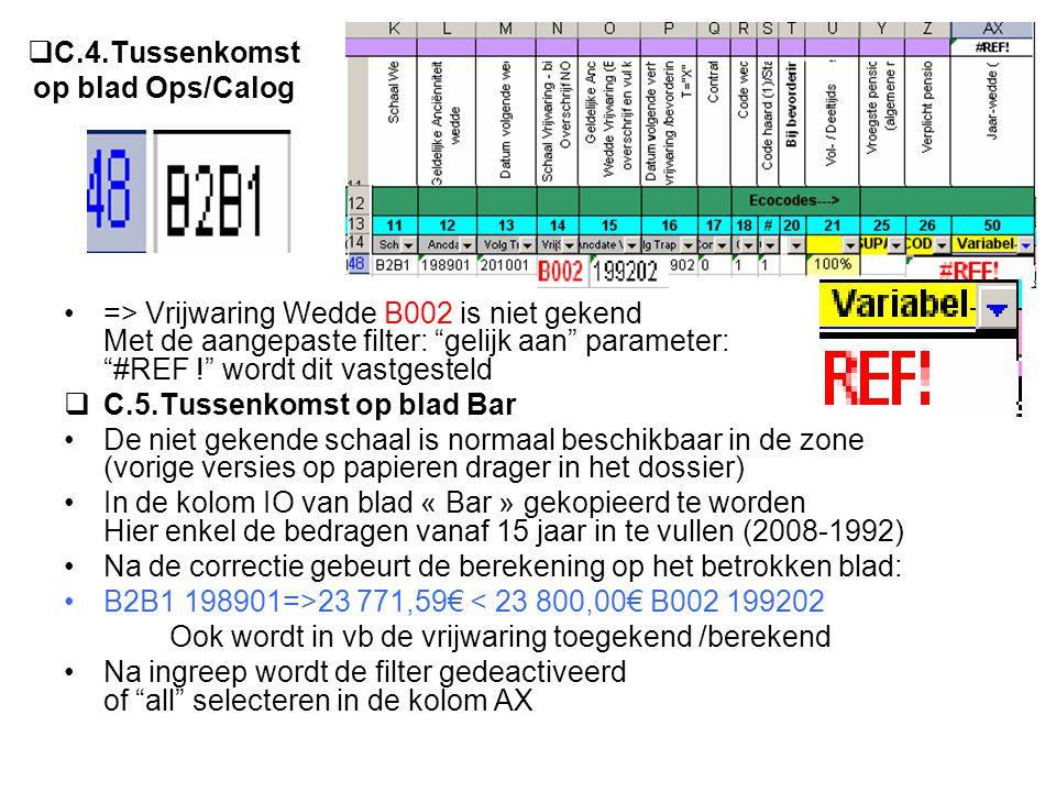""" C.4.Tussenkomst op blad Ops/Calog => Vrijwaring Wedde B002 is niet gekend Met de aangepaste filter: """"gelijk aan"""" parameter: """"#REF !"""" wordt dit vastg"""