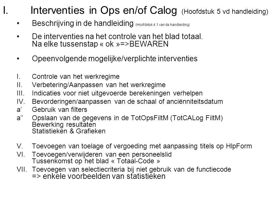 I.Interventies in Ops en/of Calog (Hoofdstuk 5 vd handleiding) Beschrijving in de handleiding (Hoofdstuk 4.1 van de handleiding) De interventies na he