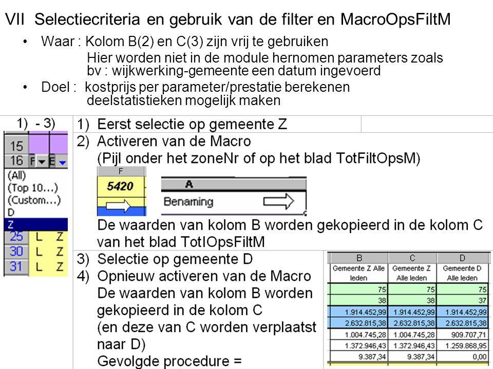 VII Selectiecriteria en gebruik van de filter en MacroOpsFiltM Waar : Kolom B(2) en C(3) zijn vrij te gebruiken Hier worden niet in de module hernomen