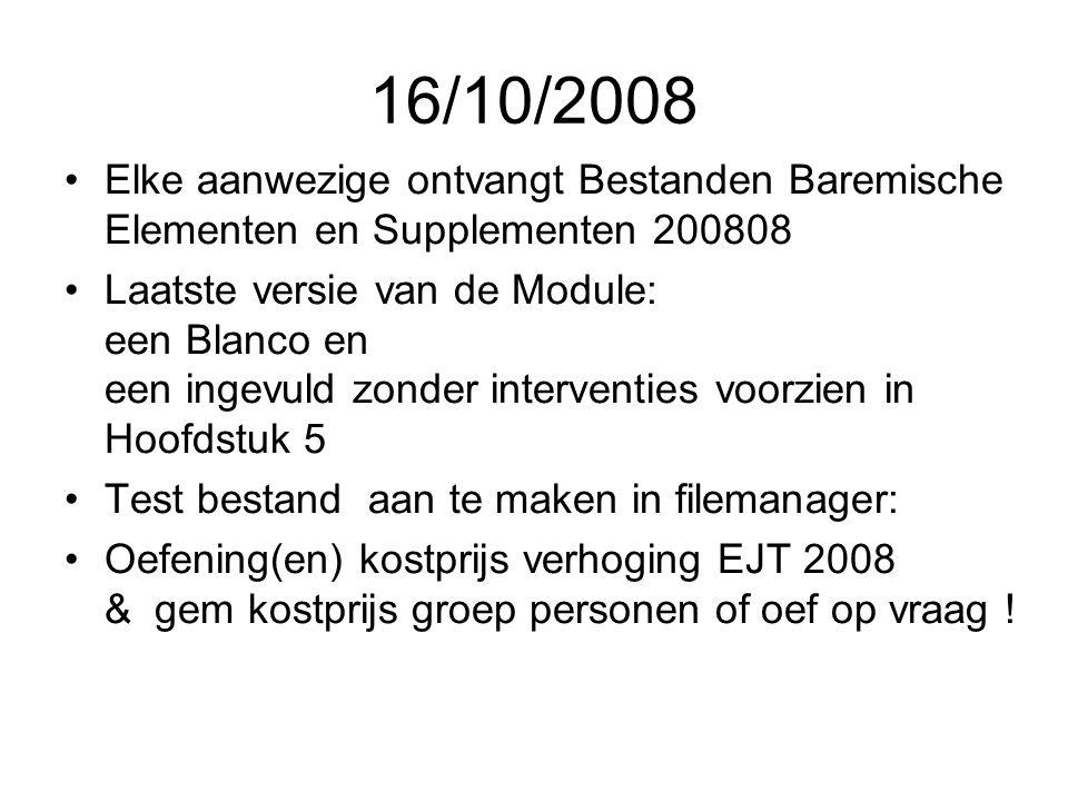 16/10/2008 Elke aanwezige ontvangt Bestanden Baremische Elementen en Supplementen 200808 Laatste versie van de Module: een Blanco en een ingevuld zond