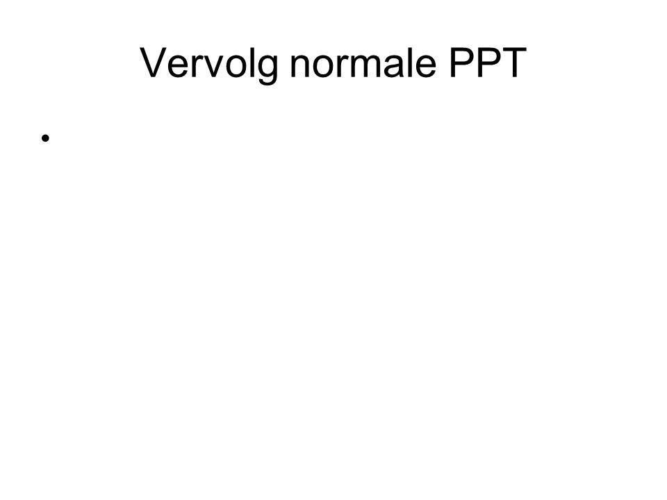 Vervolg normale PPT