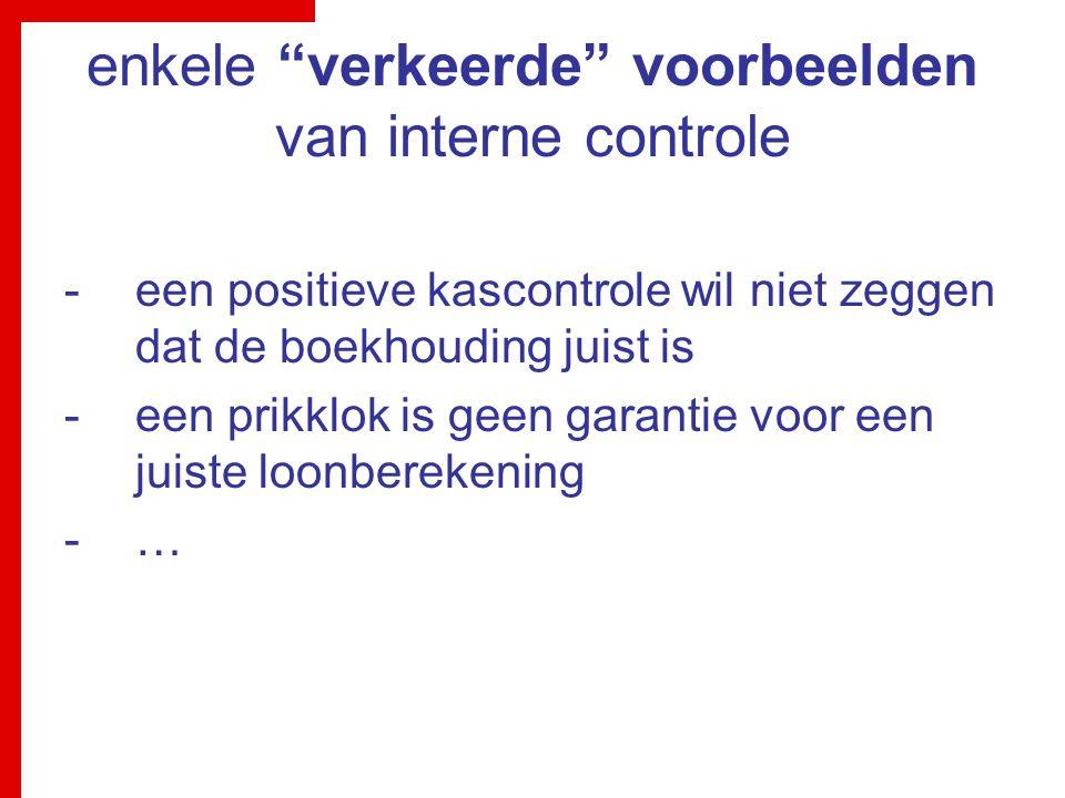 """enkele """"verkeerde"""" voorbeelden van interne controle -een positieve kascontrole wil niet zeggen dat de boekhouding juist is -een prikklok is geen garan"""