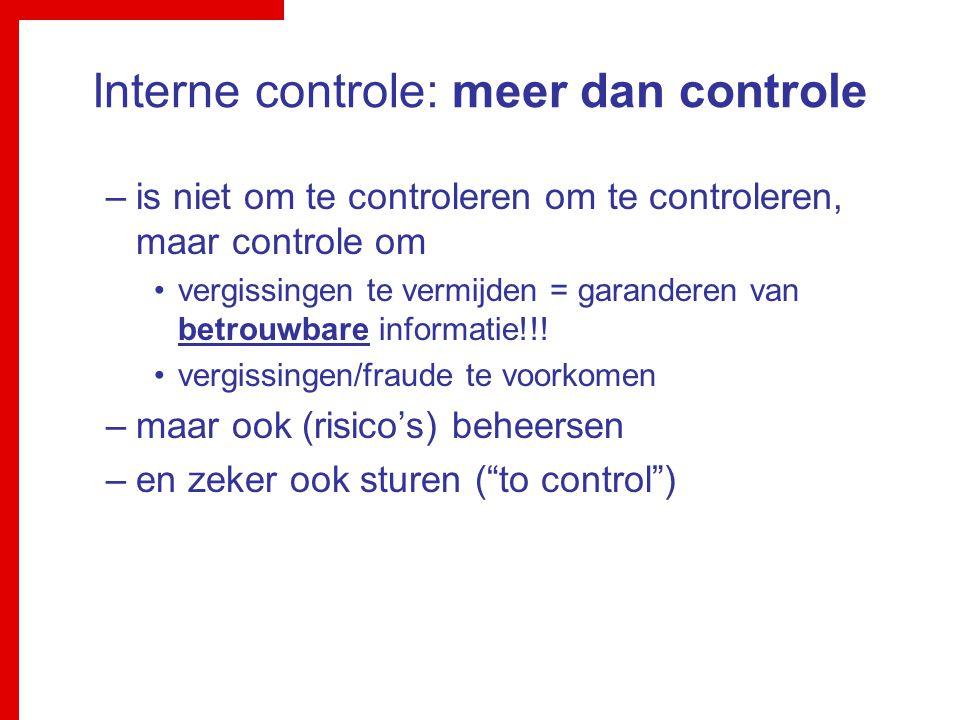 Interne controle: meer dan controle –is niet om te controleren om te controleren, maar controle om vergissingen te vermijden = garanderen van betrouwb