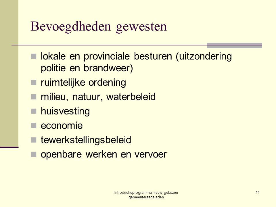 Introductieprogramma nieuw gekozen gemeenteraadsleden 14 Bevoegdheden gewesten lokale en provinciale besturen (uitzondering politie en brandweer) ruim