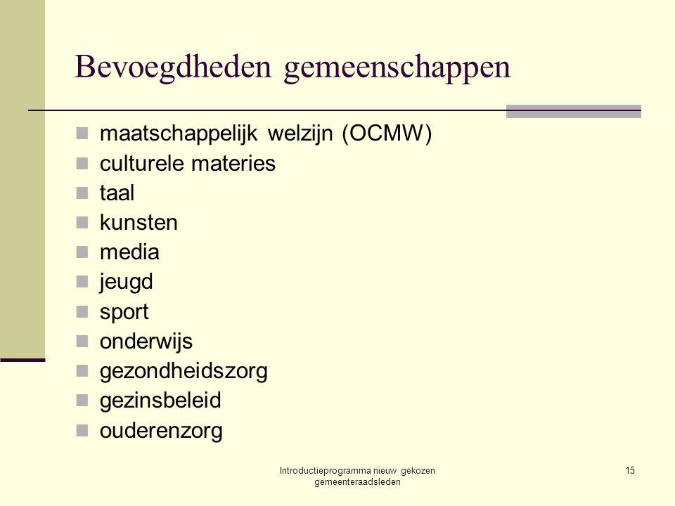 Introductieprogramma nieuw gekozen gemeenteraadsleden 15 Bevoegdheden gemeenschappen maatschappelijk welzijn (OCMW) culturele materies taal kunsten me