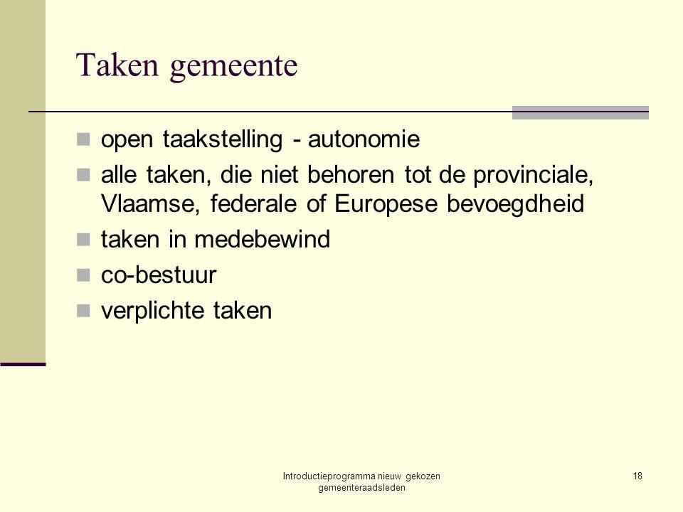 Introductieprogramma nieuw gekozen gemeenteraadsleden 18 Taken gemeente open taakstelling - autonomie alle taken, die niet behoren tot de provinciale,