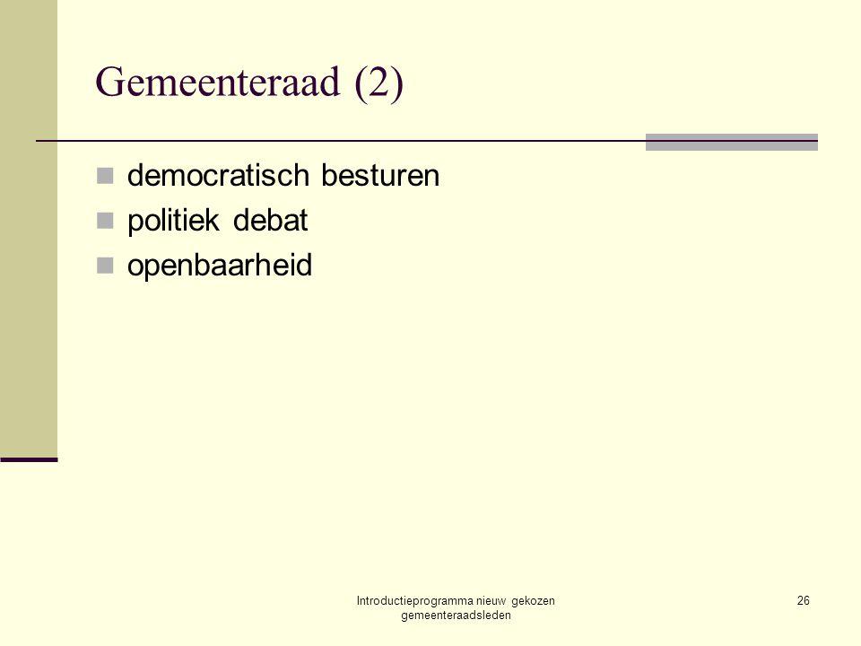Introductieprogramma nieuw gekozen gemeenteraadsleden 26 Gemeenteraad (2) democratisch besturen politiek debat openbaarheid