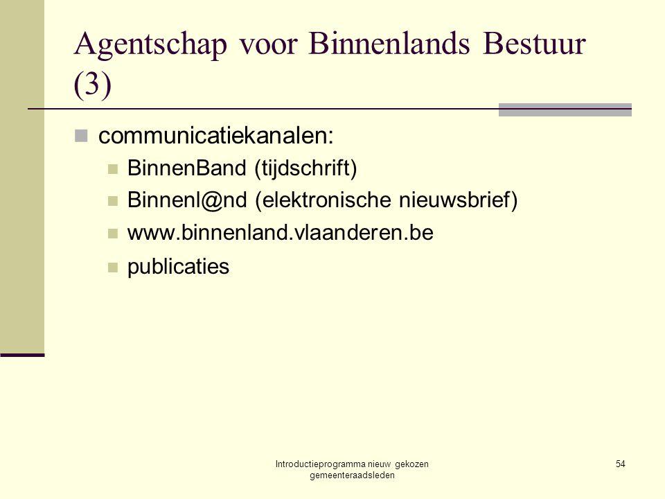 Introductieprogramma nieuw gekozen gemeenteraadsleden 54 Agentschap voor Binnenlands Bestuur (3) communicatiekanalen: BinnenBand (tijdschrift) Binnenl