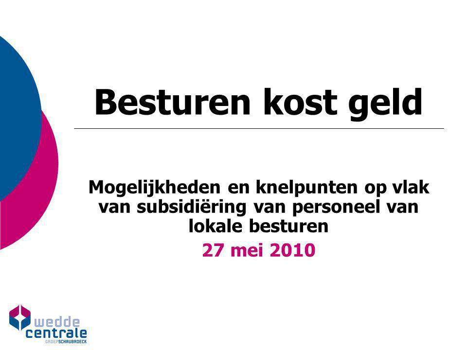 Besturen kost geld Mogelijkheden en knelpunten op vlak van subsidiëring van personeel van lokale besturen 27 mei 2010