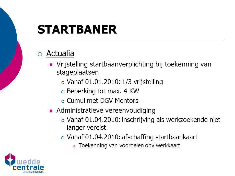 STARTBANER  Stimuli tewerkstelling minderjarigen in Startbanenplan Periode : 2010 – 2011 Middel  Volledige vrijstelling werkgeversbijdragen Tot 31/12 van jaar waarin 18, automatisch <> 'normale' tijden: DGV 1.000 EUR/kw tot 31.12 waarin 18