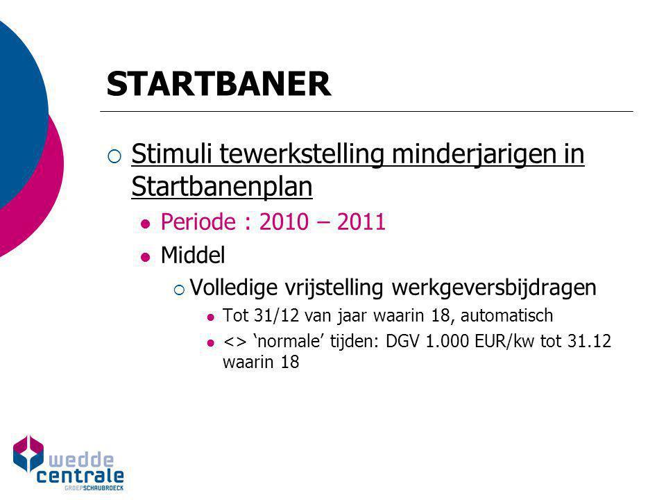 STARTBANER  Stimuli tewerkstelling minderjarigen in Startbanenplan Periode : 2010 – 2011 Middel  Volledige vrijstelling werkgeversbijdragen Tot 31/1