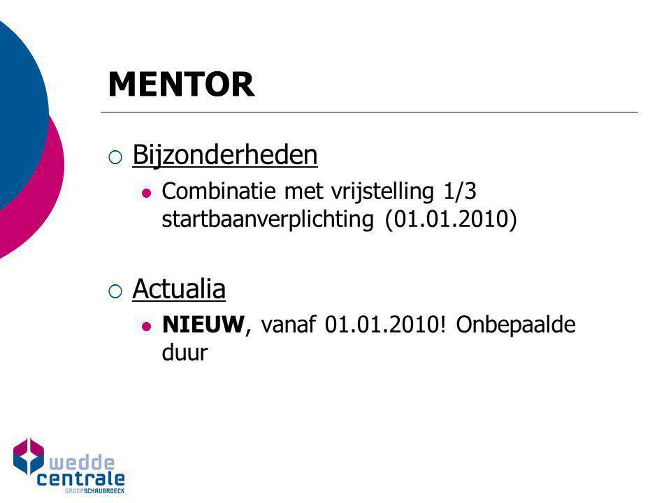 MENTOR  Bijzonderheden Combinatie met vrijstelling 1/3 startbaanverplichting (01.01.2010)  Actualia NIEUW, vanaf 01.01.2010! Onbepaalde duur