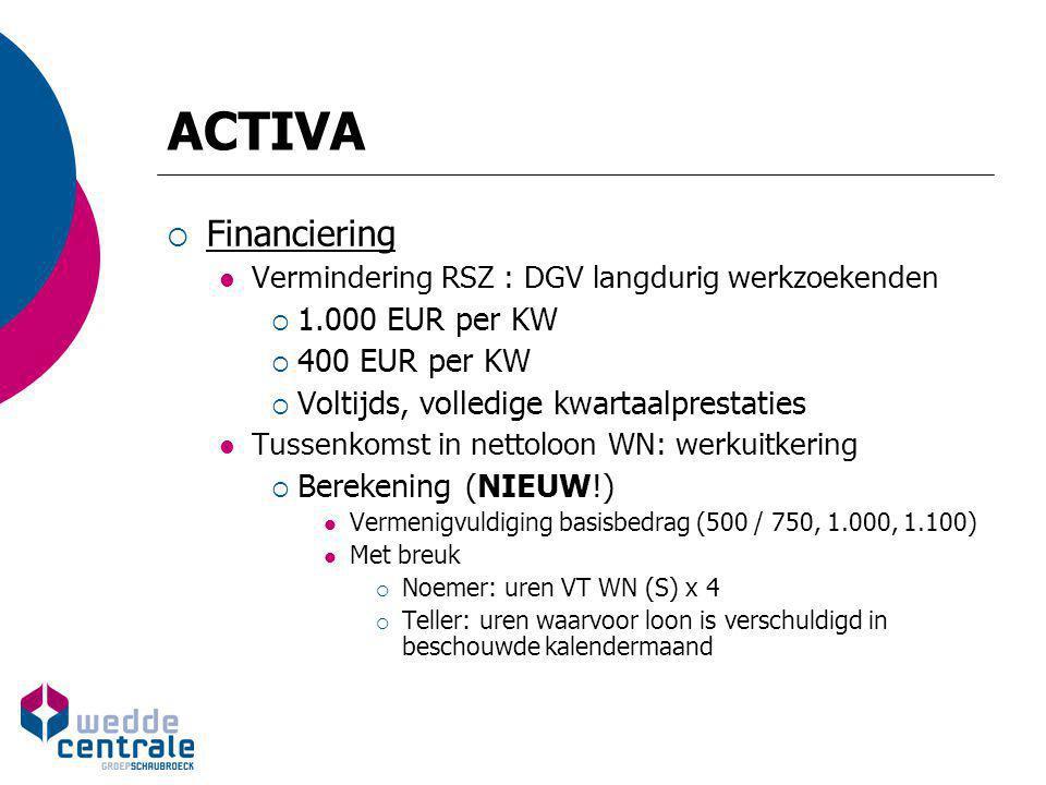 ACTIVA  Bijzonderheden Basisprincipe: financiële voordelen stijgen naargelang WN ouder is en langer werkzoekend WG bezit werkkaart uiterlijk 30ste dag volgend op ID Variant: DGV voor gerechtigden op maatschappelijke integratie/financieel maatschappelijke hulp  Gelijklopende regeling  Essentiële verschillen mbt voorwaarden, omvang en wijze van financiële tussenkomst Activaplan – PVP (Preventie-en Veiligheidsperonseel)