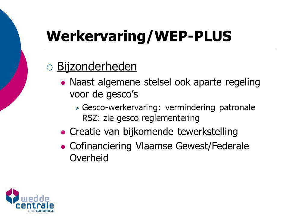 Werkervaring/WEP-PLUS  Bijzonderheden Naast algemene stelsel ook aparte regeling voor de gesco's  Gesco-werkervaring: vermindering patronale RSZ: zi