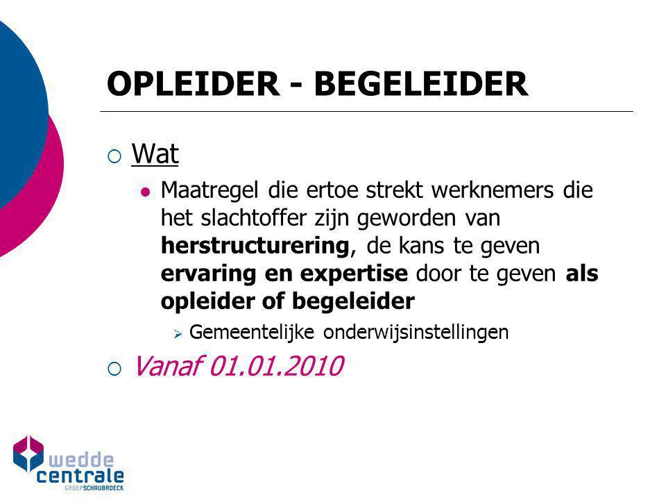 OPLEIDER - BEGELEIDER  Voorwaarden WN  Hoofdactiviteit = verstrekken van opleiding  Dag ID (vóór 01.01.2012) Min.