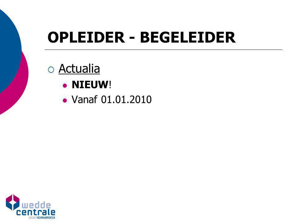 OPLEIDER - BEGELEIDER  Actualia NIEUW! Vanaf 01.01.2010