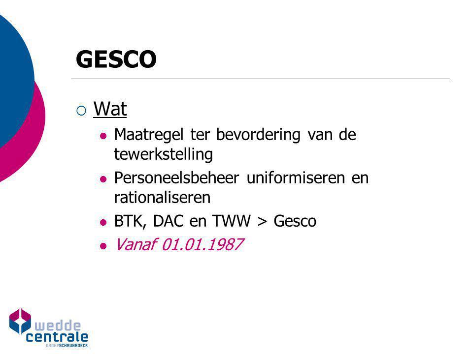 GESCO  Wat Maatregel ter bevordering van de tewerkstelling Personeelsbeheer uniformiseren en rationaliseren BTK, DAC en TWW > Gesco Vanaf 01.01.1987