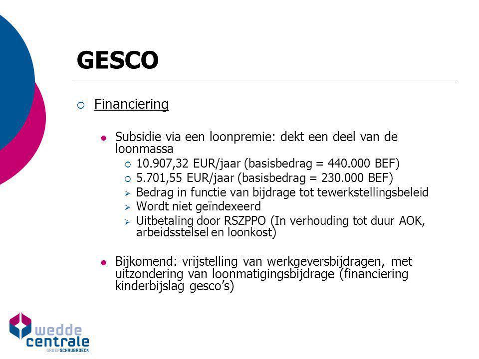 GESCO  Financiering Subsidie via een loonpremie: dekt een deel van de loonmassa  10.907,32 EUR/jaar (basisbedrag = 440.000 BEF)  5.701,55 EUR/jaar