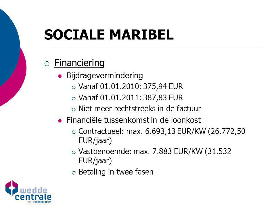 SOCIALE MARIBEL  Financiering Bijdragevermindering  Vanaf 01.01.2010: 375,94 EUR  Vanaf 01.01.2011: 387,83 EUR  Niet meer rechtstreeks in de factu