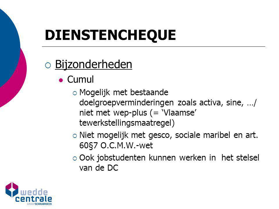 DIENSTENCHEQUE  Bijzonderheden Cumul  Mogelijk met bestaande doelgroepverminderingen zoals activa, sine, …/ niet met wep-plus (= 'Vlaamse' tewerkste