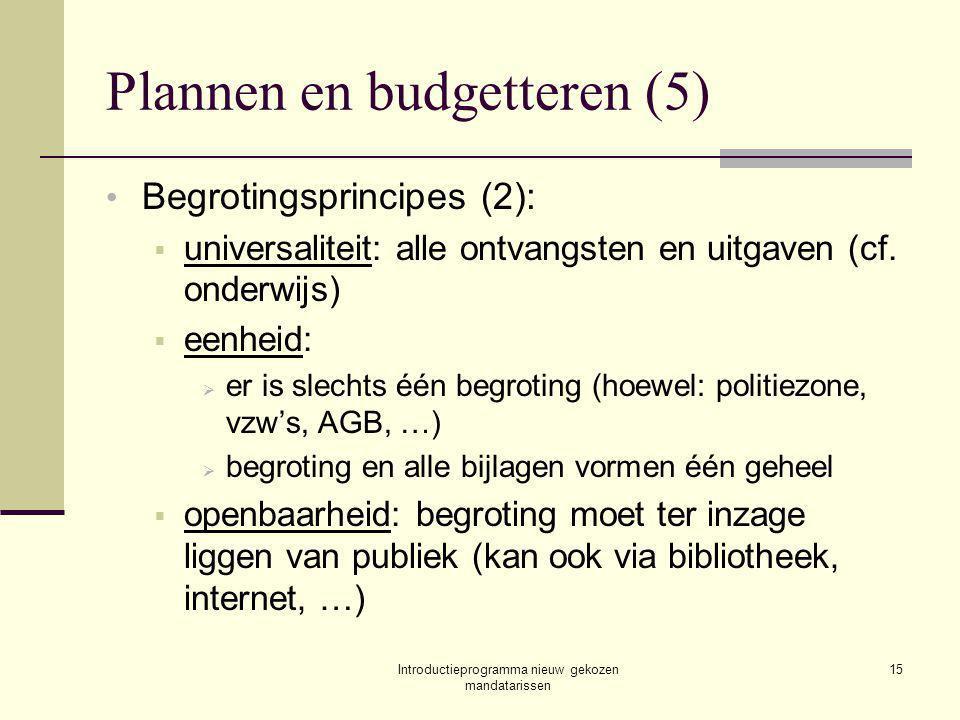 Introductieprogramma nieuw gekozen mandatarissen 15 Plannen en budgetteren (5) Begrotingsprincipes (2):  universaliteit: alle ontvangsten en uitgaven (cf.