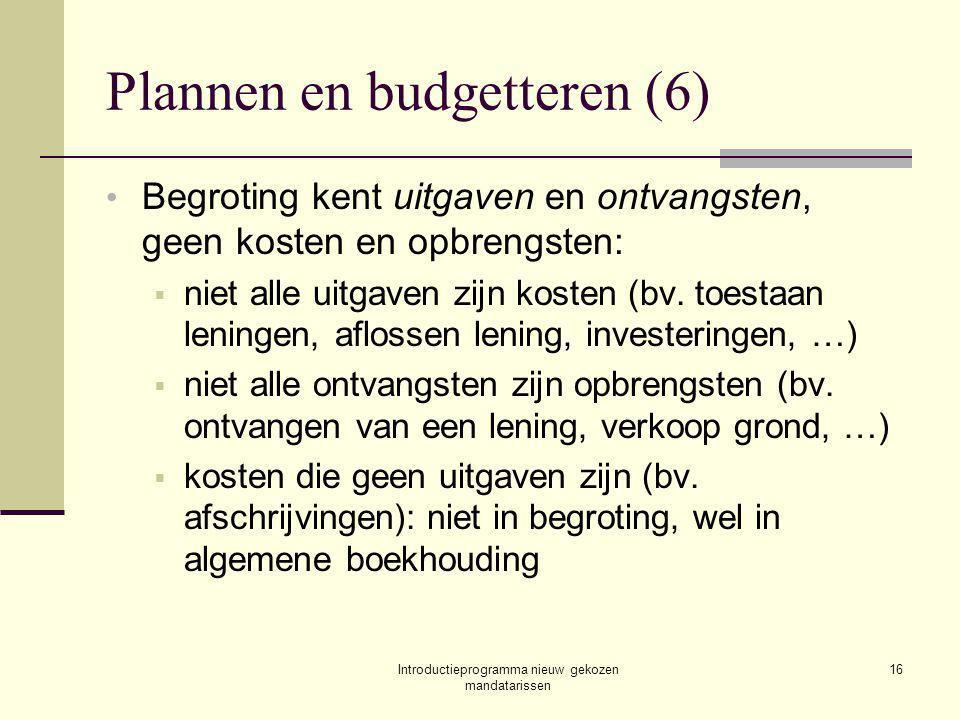 Introductieprogramma nieuw gekozen mandatarissen 16 Plannen en budgetteren (6) Begroting kent uitgaven en ontvangsten, geen kosten en opbrengsten:  niet alle uitgaven zijn kosten (bv.