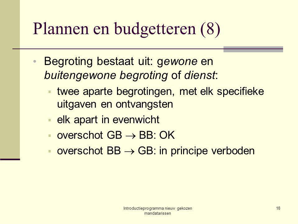 Introductieprogramma nieuw gekozen mandatarissen 18 Plannen en budgetteren (8) Begroting bestaat uit: gewone en buitengewone begroting of dienst:  twee aparte begrotingen, met elk specifieke uitgaven en ontvangsten  elk apart in evenwicht  overschot GB  BB: OK  overschot BB  GB: in principe verboden