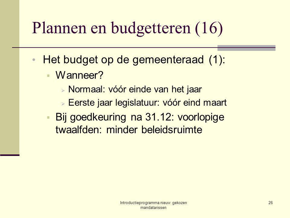 Introductieprogramma nieuw gekozen mandatarissen 26 Plannen en budgetteren (16) Het budget op de gemeenteraad (1):  Wanneer.