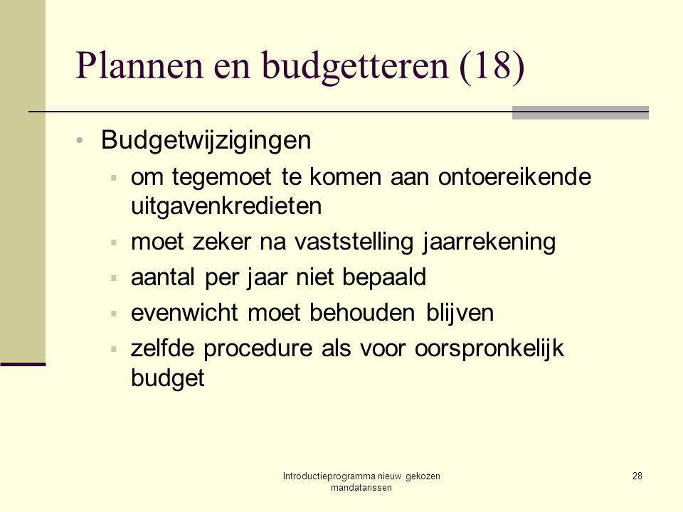 Introductieprogramma nieuw gekozen mandatarissen 28 Plannen en budgetteren (18) Budgetwijzigingen  om tegemoet te komen aan ontoereikende uitgavenkredieten  moet zeker na vaststelling jaarrekening  aantal per jaar niet bepaald  evenwicht moet behouden blijven  zelfde procedure als voor oorspronkelijk budget