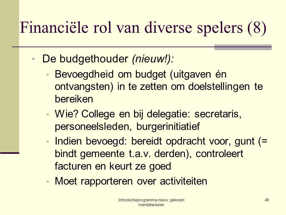 Introductieprogramma nieuw gekozen mandatarissen 48 Financiële rol van diverse spelers (8) De budgethouder (nieuw!):  Bevoegdheid om budget (uitgaven én ontvangsten) in te zetten om doelstellingen te bereiken  Wie.