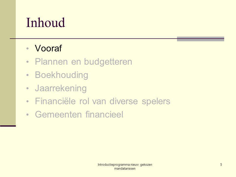 Introductieprogramma nieuw gekozen mandatarissen 5 Inhoud Vooraf Plannen en budgetteren Boekhouding Jaarrekening Financiële rol van diverse spelers Gemeenten financieel